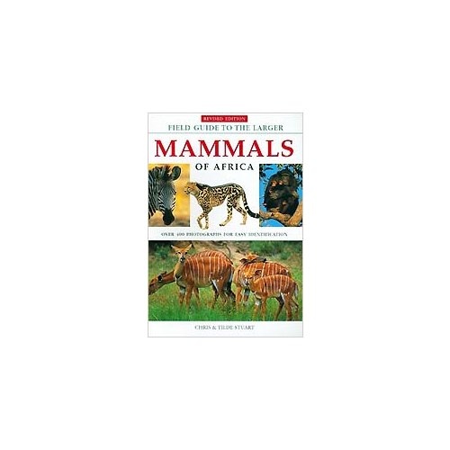 Field guide to the Larger Mammals of Africa (Stuart & Stuart